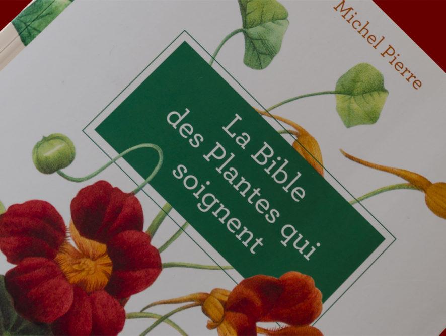 La bible des plantes qui soignent - Michel Pierre